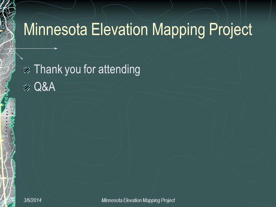 Minnesota Elevation Mapping Project Thank you for attending Q&A 3/6/2014Minnesota Elevation Mapping Project
