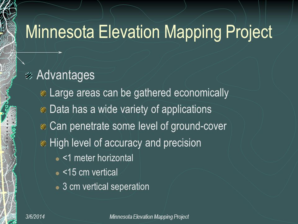 Minnesota Elevation Mapping Project Advantages Large areas can be gathered economically Data has a wide variety of applications Can penetrate some lev
