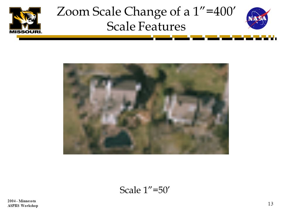 Minnesota ASPRS Workshop 12 Zoom Scale Change of a 1=400 Scale Features Scale 1=100