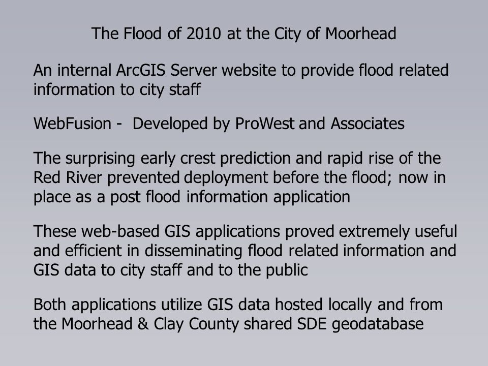 The Flood of 2010 at the City of Moorhead An internal ArcGIS Server website to provide flood related information to city staff WebFusion - Developed b