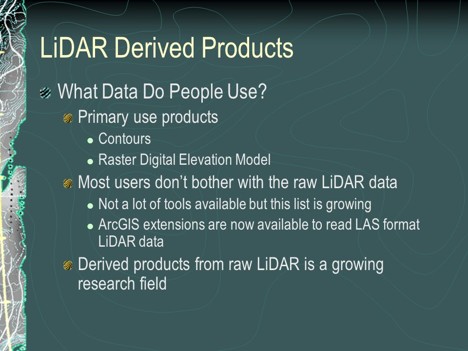 LiDAR Derived Products What Data Do People Use.