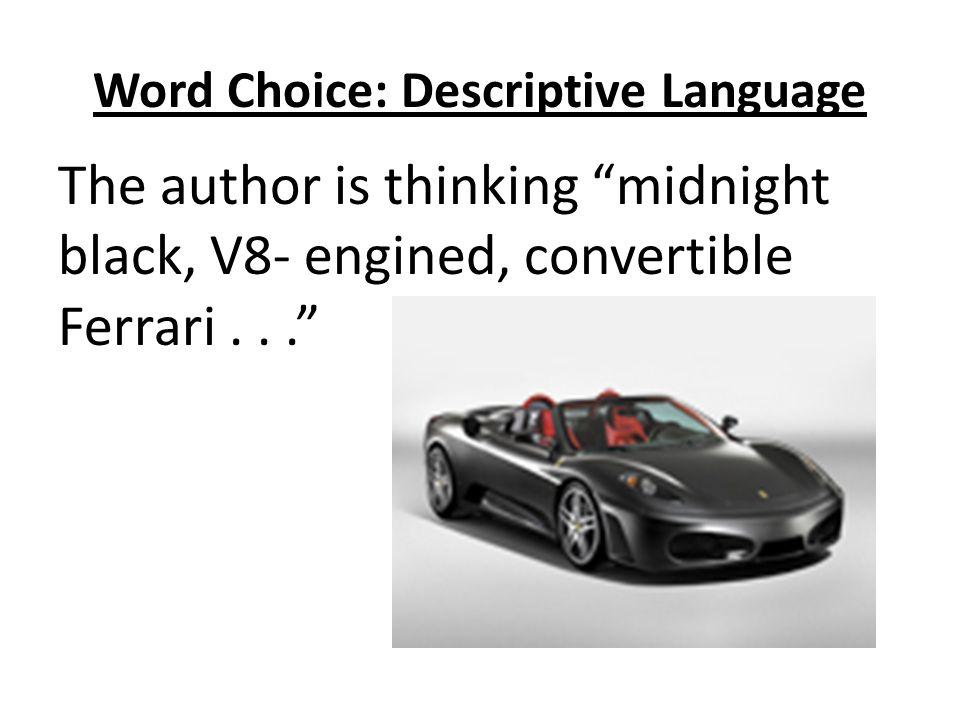 Word Choice: Descriptive Language But he writes car.