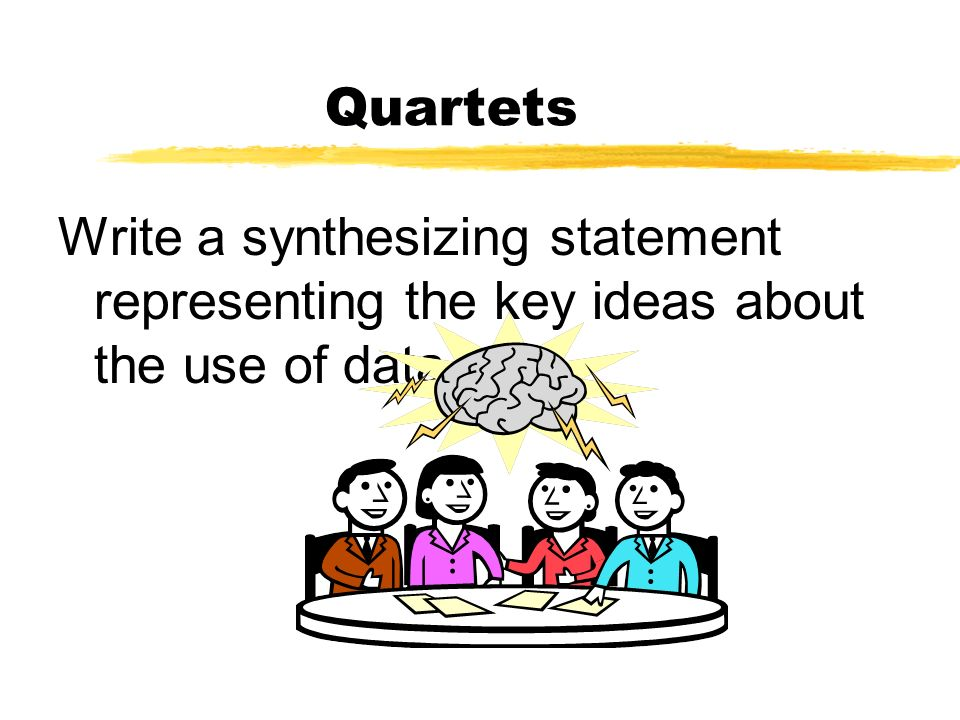 Quartets Write a synthesizing statement representing the key ideas about the use of data.