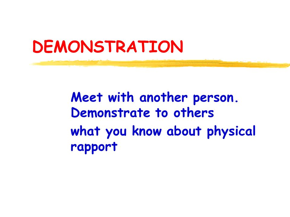 DEMONSTRATION Meet with another person. Demonstrate to others what you know about physical rapport