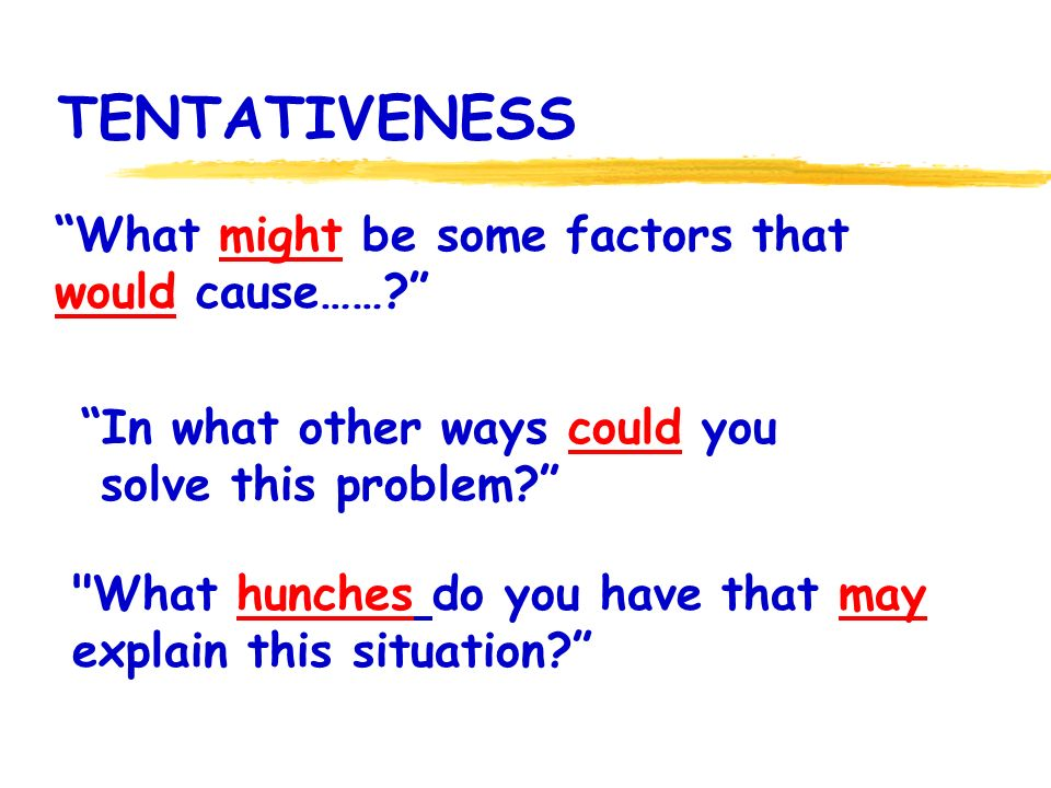 TENTATIVENESS What might be some factors that would cause…….