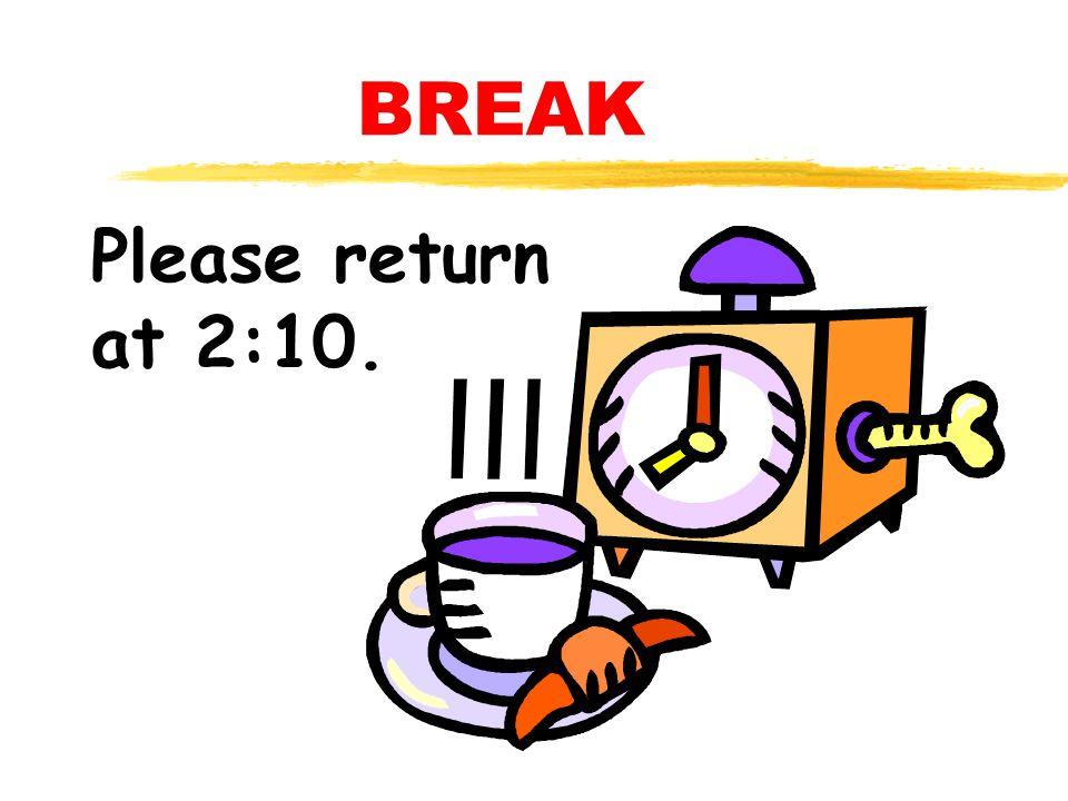 BREAK Please return at 2:10.