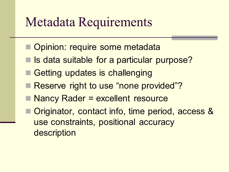Metadata Requirements Opinion: require some metadata Is data suitable for a particular purpose.