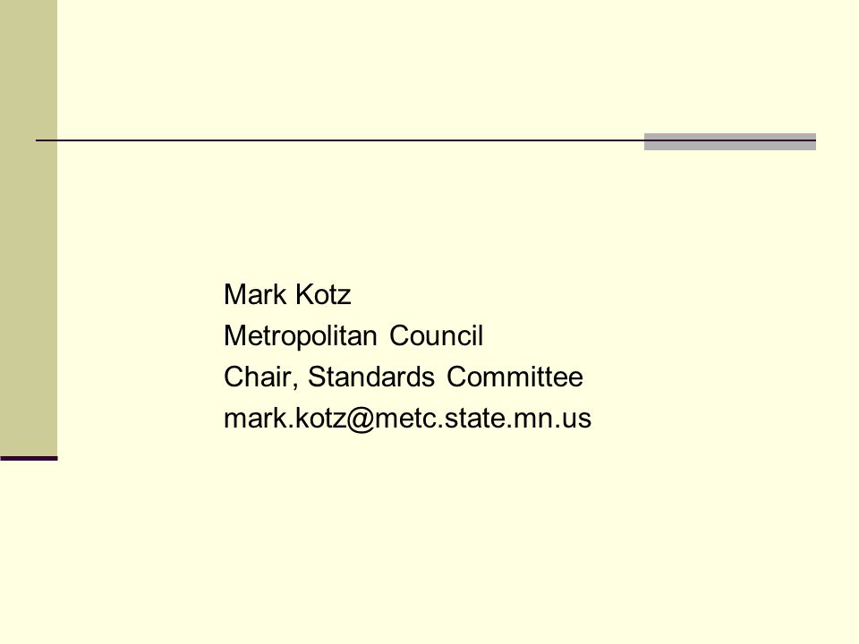 Mark Kotz Metropolitan Council Chair, Standards Committee mark.kotz@metc.state.mn.us