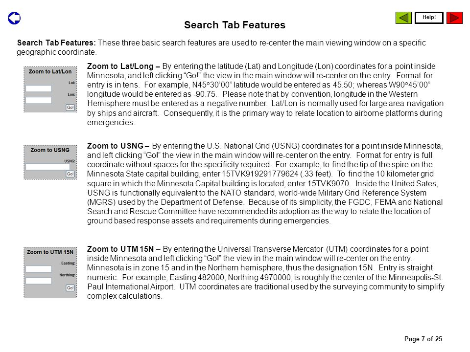 Search Tab Features Search Tab Features: These three basic search features are used to re-center the main viewing window on a specific geographic coor