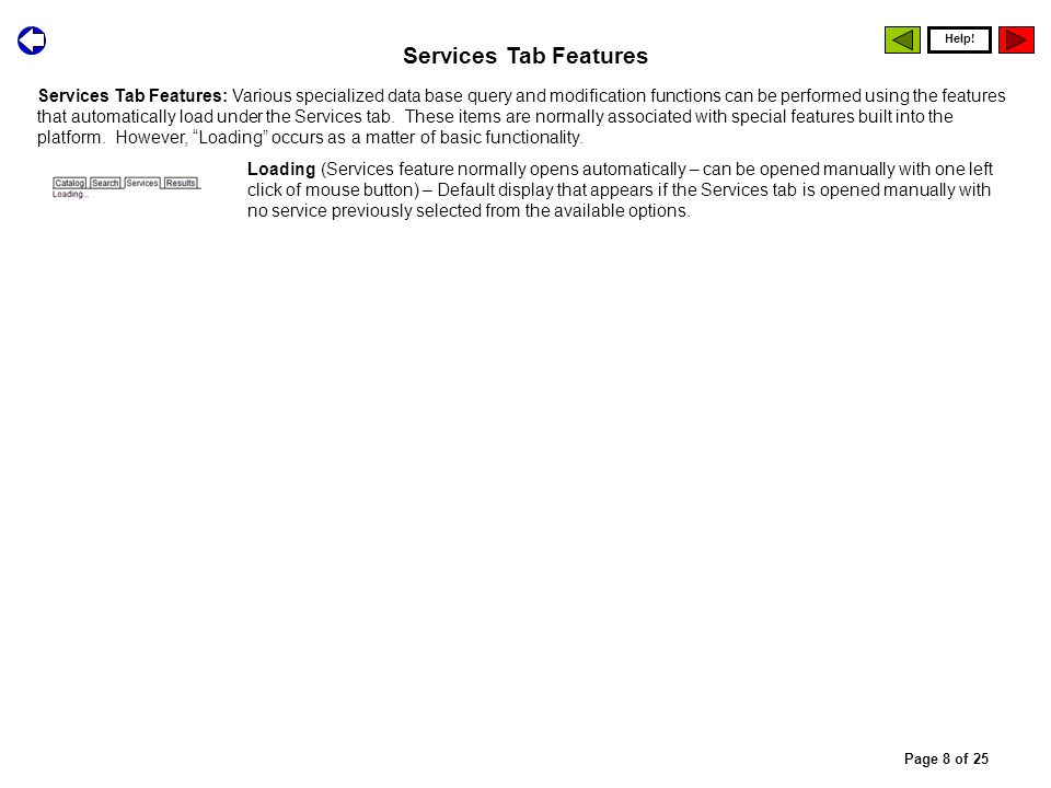 Services Tab Features: Various specialized data base query and modification functions can be performed using the features that automatically load unde