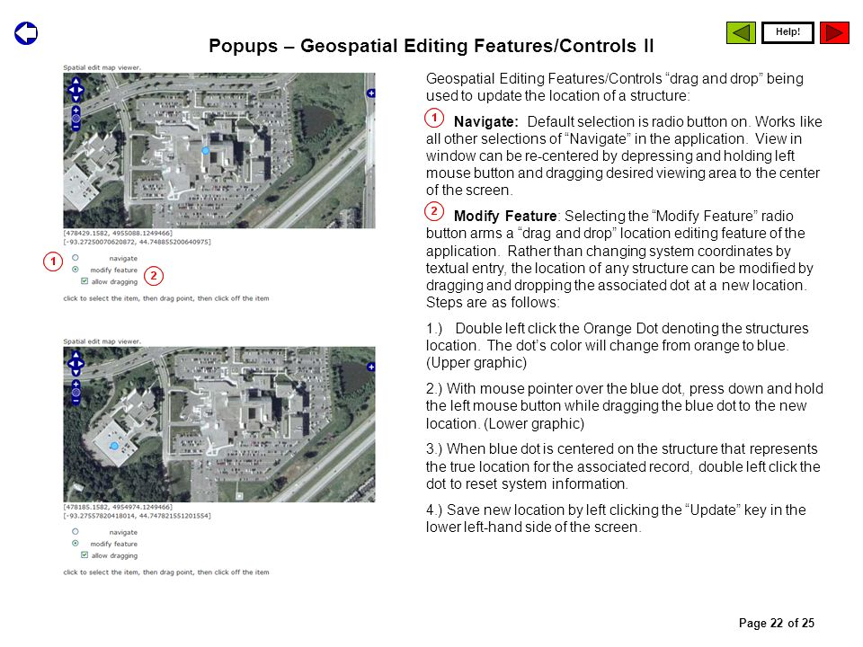 Popups – Geospatial Editing Features/Controls II Geospatial Editing Features/Controls drag and drop being used to update the location of a structure: Navigate: Default selection is radio button on.