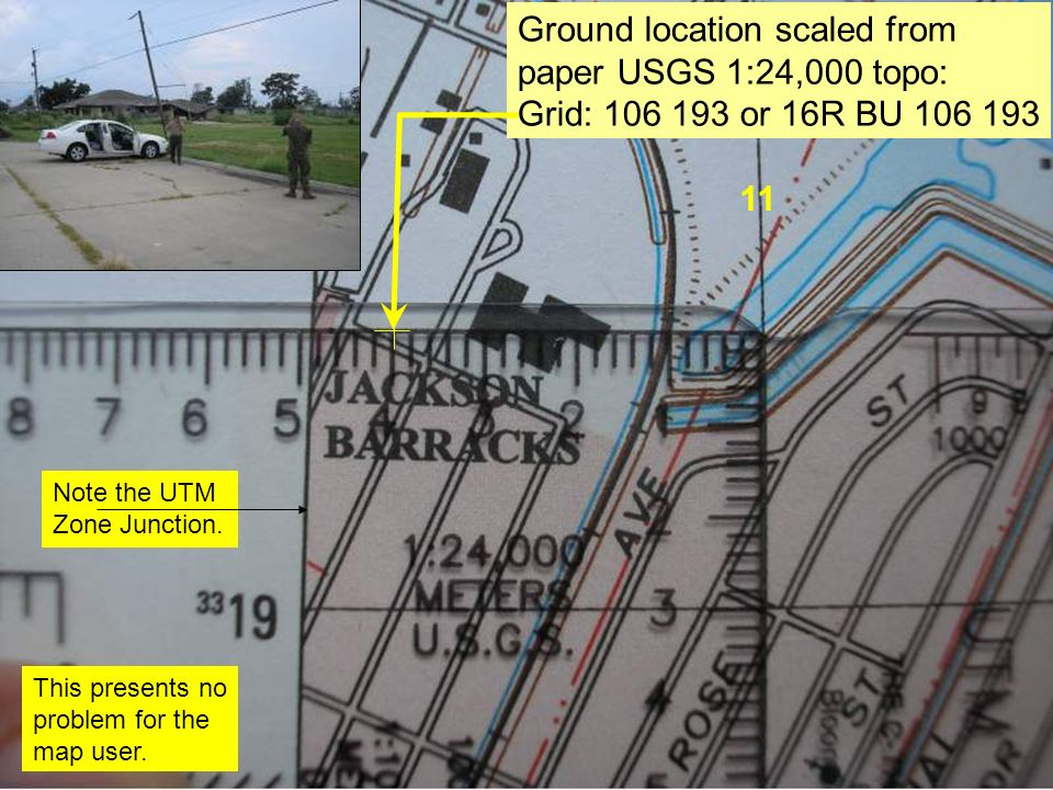 11 Ground location scaled from paper USGS 1:24,000 topo: Grid: 106 193 or 16R BU 106 193 Note the UTM Zone Junction.