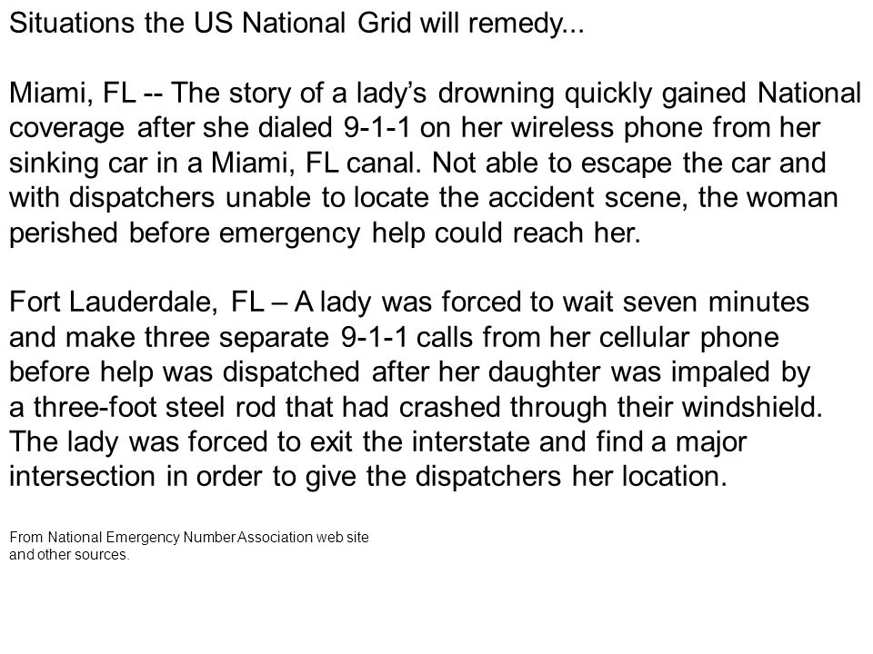 Situations the US National Grid will remedy... Miami, FL -- The story of a ladys drowning quickly gained National coverage after she dialed 9-1-1 on h