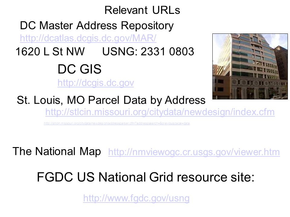 http://nmviewogc.cr.usgs.gov/viewer.htm DC Master Address Repository http://dcatlas.dcgis.dc.gov/MAR/ The National Map http://stlcin.missouri.org/citydata/newdesign/index.cfm St.