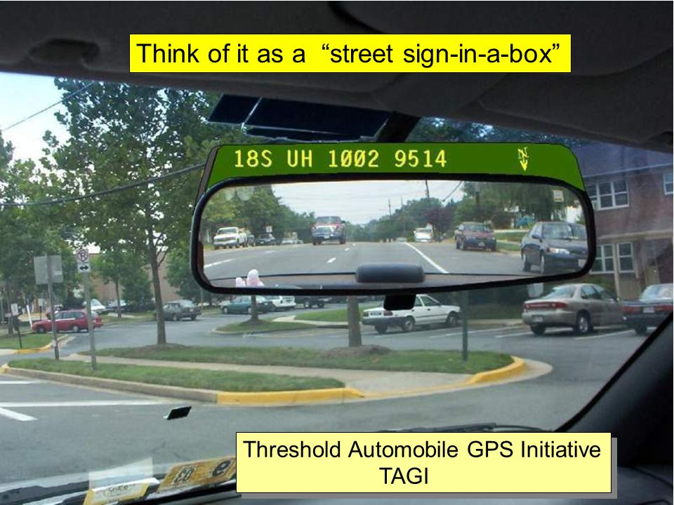 Threshold Automobile GPS Initiative TAGI Threshold Automobile GPS Initiative TAGI Think of it as a street sign-in-a-box