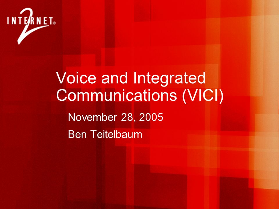 Voice and Integrated Communications (VICI) November 28, 2005 Ben Teitelbaum