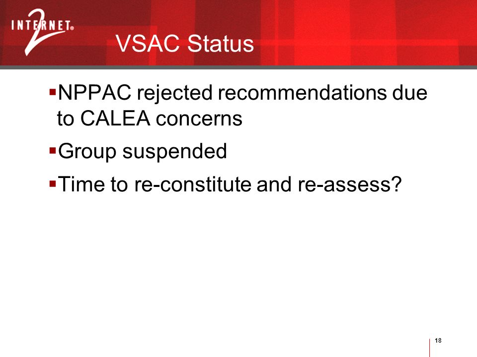 18 VSAC Status NPPAC rejected recommendations due to CALEA concerns Group suspended Time to re-constitute and re-assess?