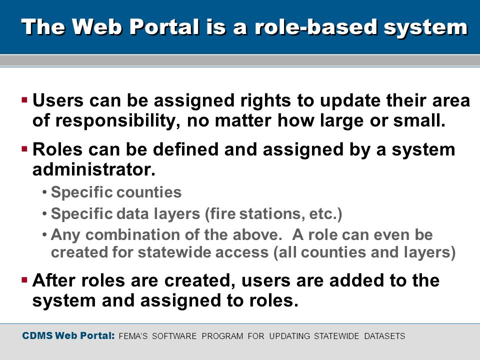 The Web Portal is a role-based system Users can be assigned rights to update their area of responsibility, no matter how large or small.