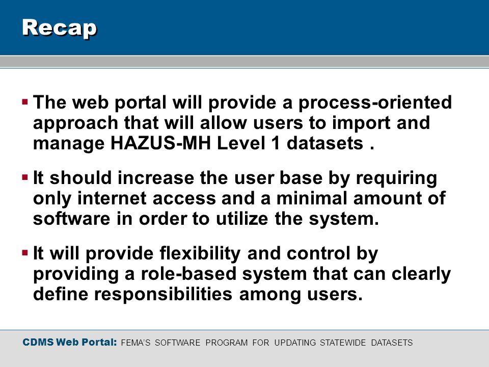 Recap The web portal will provide a process-oriented approach that will allow users to import and manage HAZUS-MH Level 1 datasets.