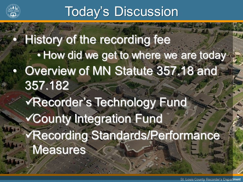 11 St. Louis County Recorders Department Todays Discussion History of the recording feeHistory of the recording fee How did we get to where we are tod