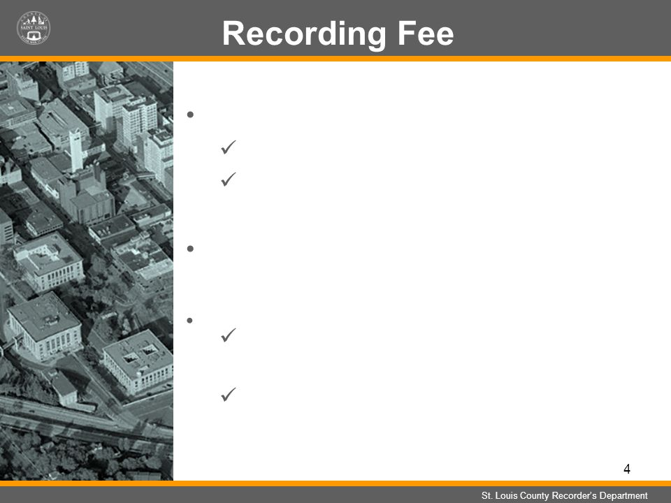 4 Recording Fee St. Louis County Recorders Department 1993 State increased the surcharge $4.50 $4.00/state &.50/counites Recording fee was $19.50 1994