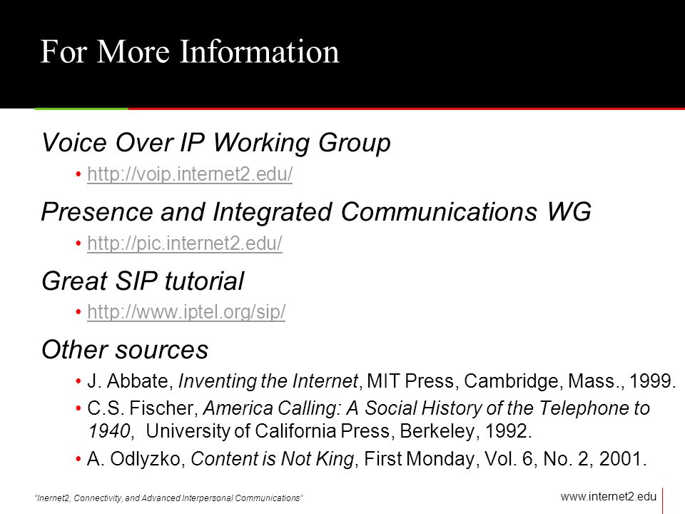 Inernet2, Connectivity, and Advanced Interpersonal Communications   For More Information Voice Over IP Working Group   Presence and Integrated Communications WG   Great SIP tutorial   Other sources J.