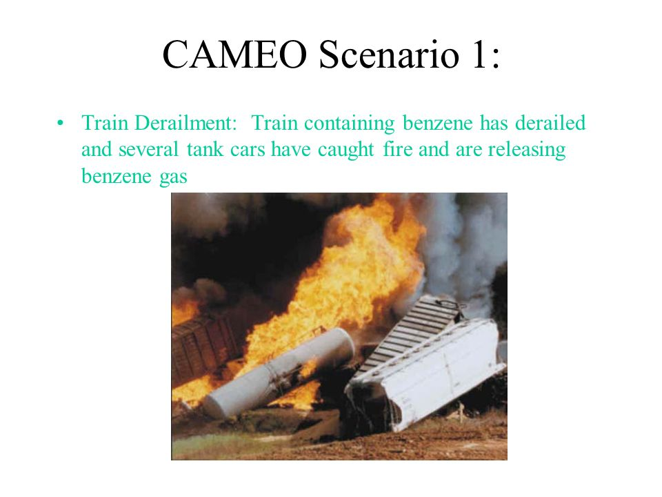 CAMEO Scenario 1: Train Derailment: Train containing benzene has derailed and several tank cars have caught fire and are releasing benzene gas