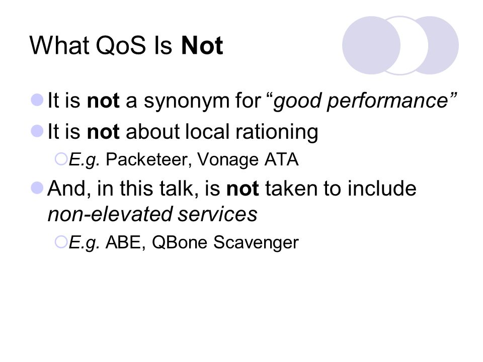 What QoS Is Not It is not a synonym for good performance It is not about local rationing E.g.