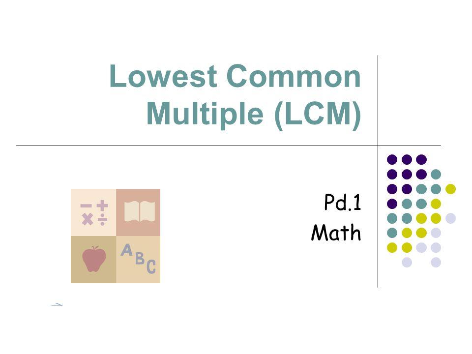 Lowest Common Multiple (LCM) Pd.1 Math