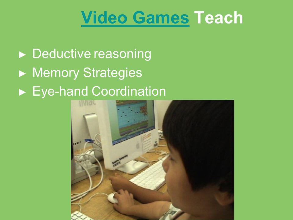 Video GamesVideo Games Teach Deductive reasoning Memory Strategies Eye-hand Coordination