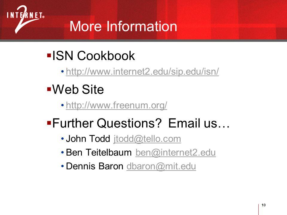 10 More Information ISN Cookbook http://www.internet2.edu/sip.edu/isn/ Web Site http://www.freenum.org/ Further Questions? Email us… John Todd jtodd@t
