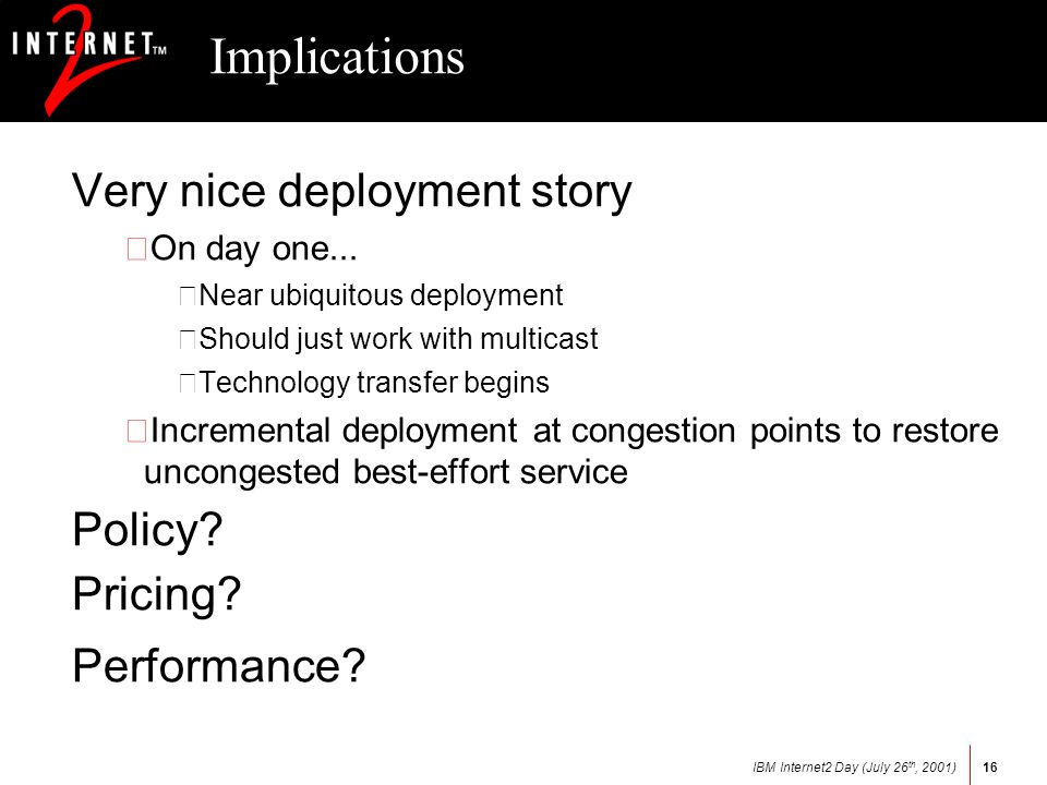 IBM Internet2 Day (July 26 th, 2001)16 Implications Very nice deployment story •On day one...