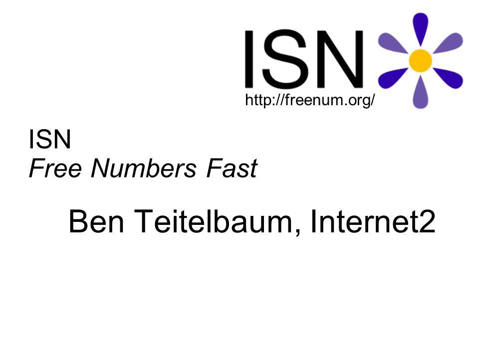 ISN Free Numbers Fast Ben Teitelbaum, Internet2 http://freenum.org/