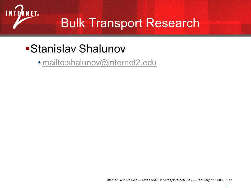 Internet2 Applications Texas A&M University Internet2 Day February 7 th, Bulk Transport Research Stanislav Shalunov