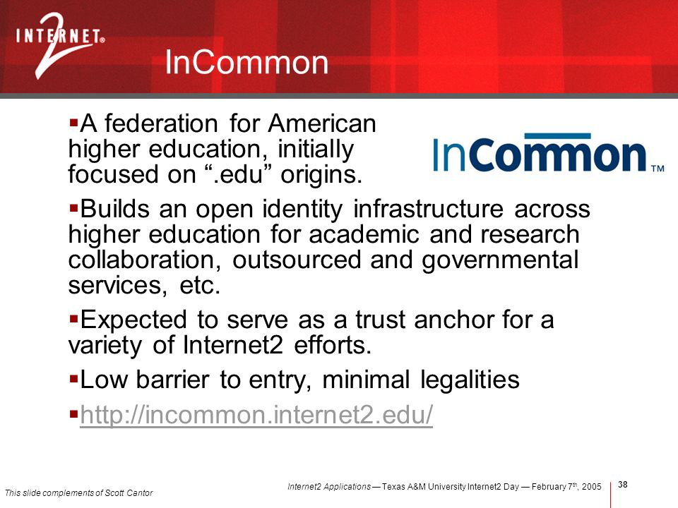 Internet2 Applications Texas A&M University Internet2 Day February 7 th, InCommon A federation for American higher education, initially focused on.edu origins.