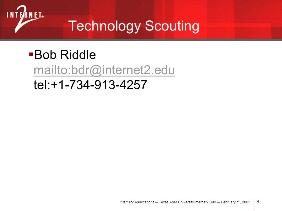 Internet2 Applications Texas A&M University Internet2 Day February 7 th, Technology Scouting Bob Riddle tel: