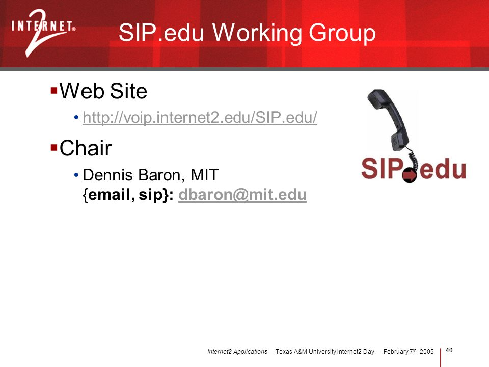 Internet2 Applications Texas A&M University Internet2 Day February 7 th, SIP.edu Working Group Web Site   Chair Dennis Baron, MIT { , sip}: