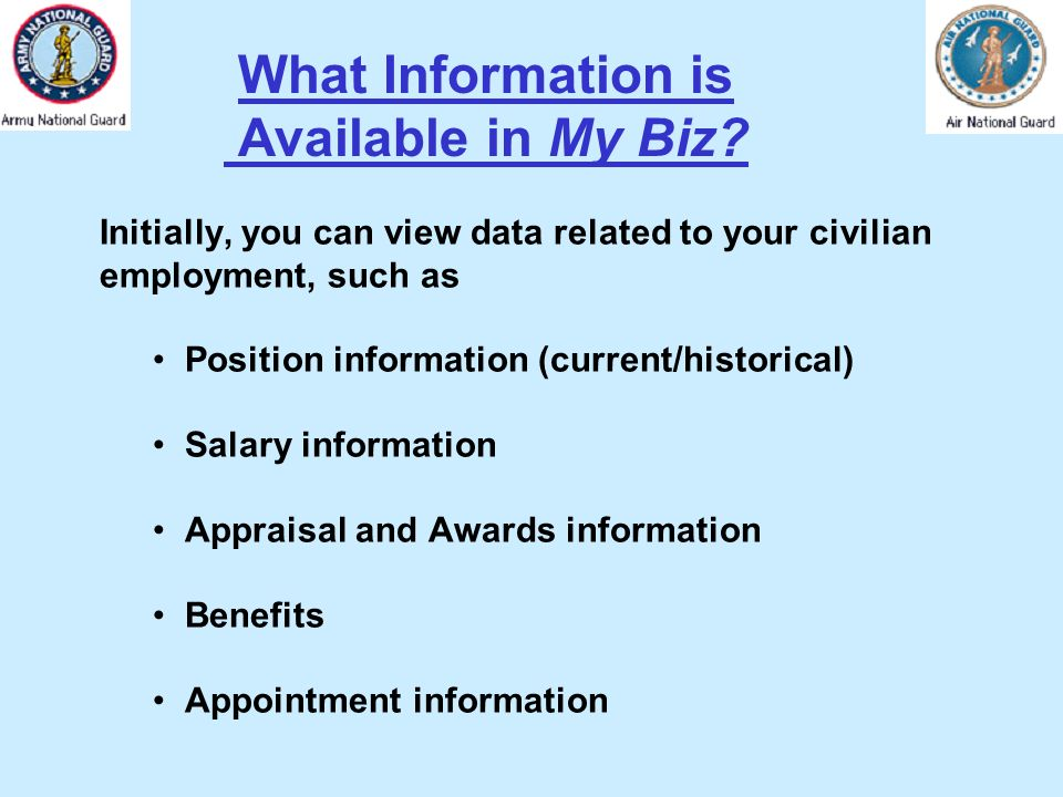 What Information is Available in My Biz? Initially, you can view data related to your civilian employment, such as Position information (current/histo