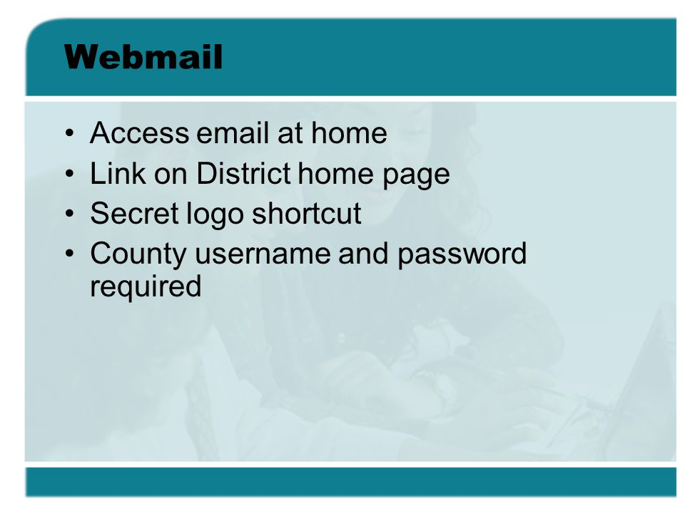 Webmail Access email at home Link on District home page Secret logo shortcut County username and password required