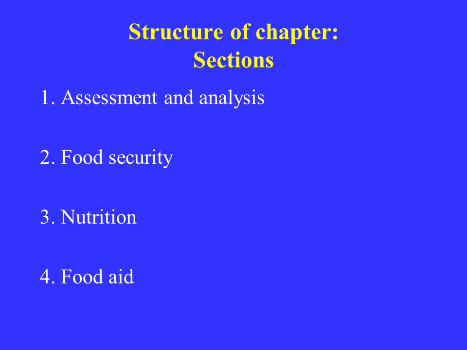 Structure of chapter: Sections 1. Assessment and analysis 2. Food security 3. Nutrition 4. Food aid