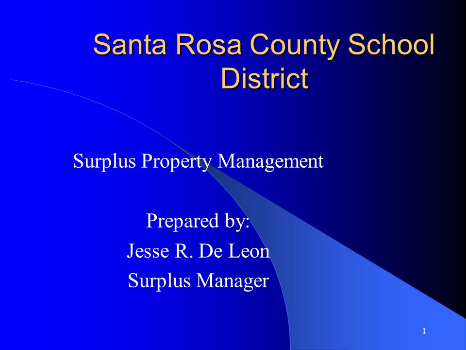 1 Santa Rosa County School District Surplus Property Management Prepared by: Jesse R. De Leon Surplus Manager