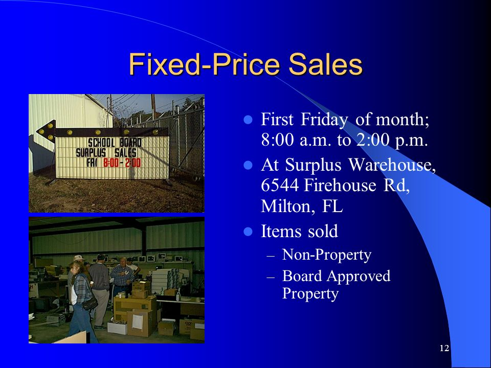 12 Fixed-Price Sales First Friday of month; 8:00 a.m. to 2:00 p.m. At Surplus Warehouse, 6544 Firehouse Rd, Milton, FL Items sold – Non-Property – Boa