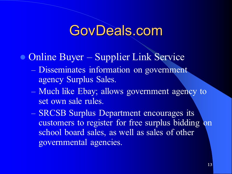 13 GovDeals.com Online Buyer – Supplier Link Service – Disseminates information on government agency Surplus Sales. – Much like Ebay; allows governmen