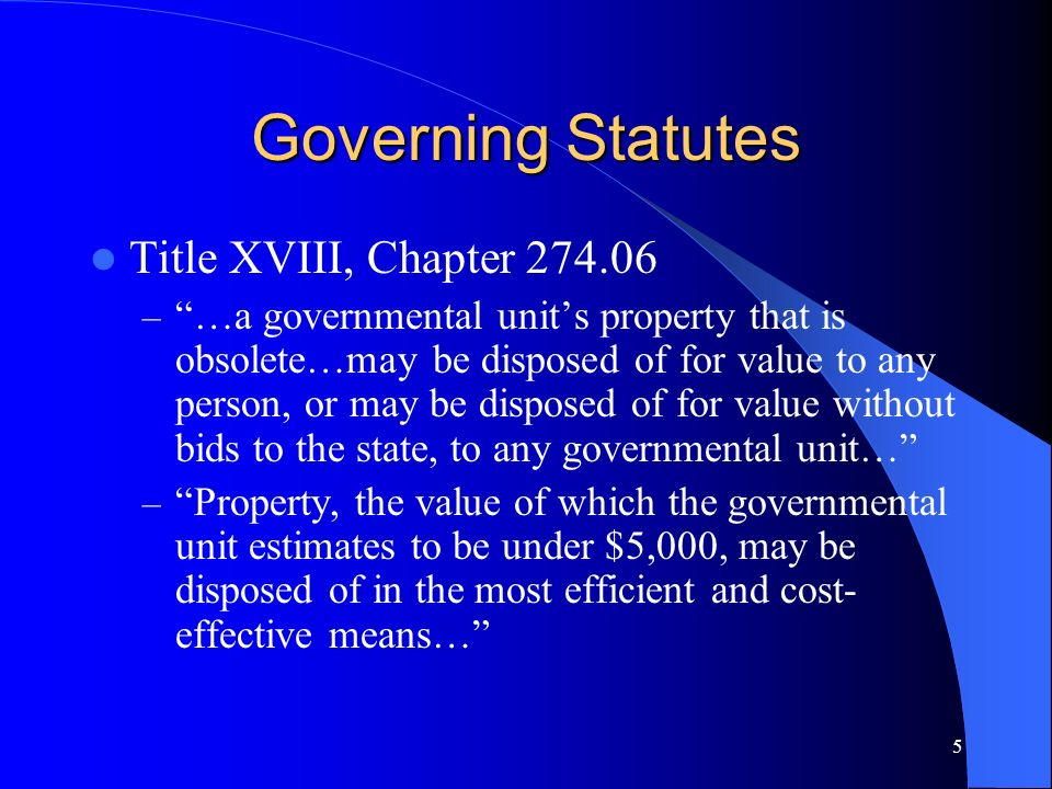 5 Governing Statutes Title XVIII, Chapter 274.06 – …a governmental units property that is obsolete…may be disposed of for value to any person, or may