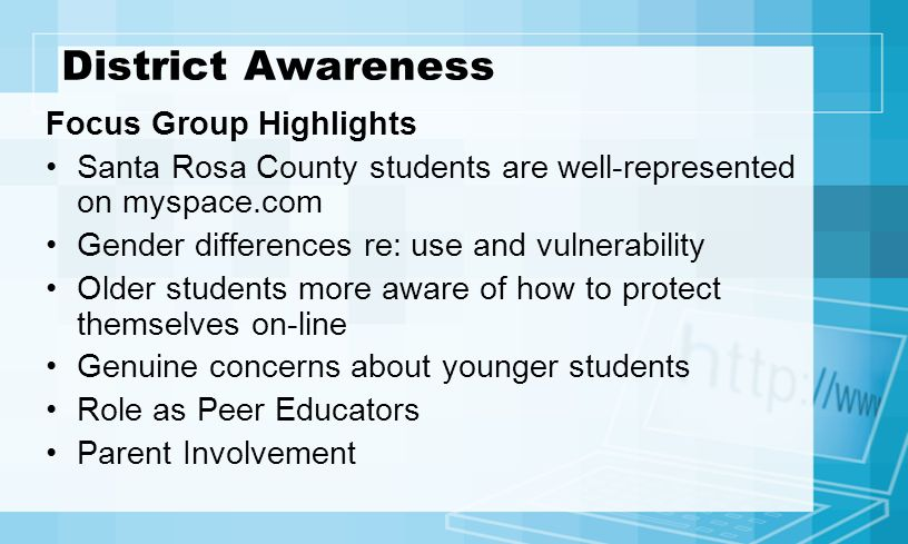 District Awareness Focus Group Highlights Santa Rosa County students are well-represented on myspace.com Gender differences re: use and vulnerability