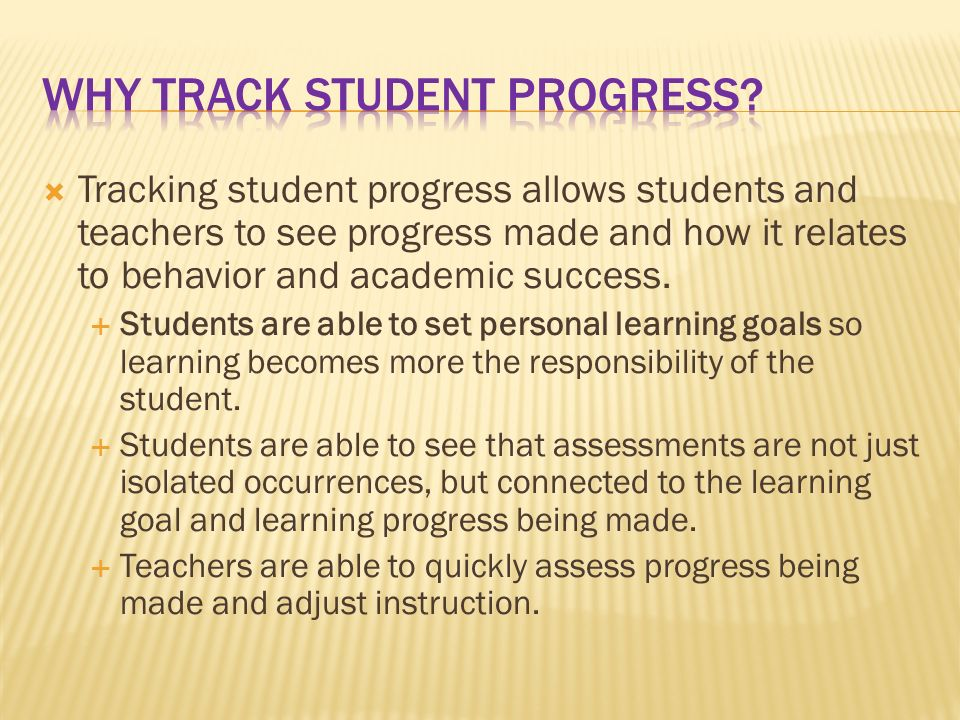 Tracking student progress allows students and teachers to see progress made and how it relates to behavior and academic success.
