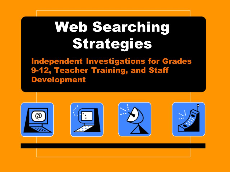 Web Searching Strategies Independent Investigations for Grades 9-12, Teacher Training, and Staff Development