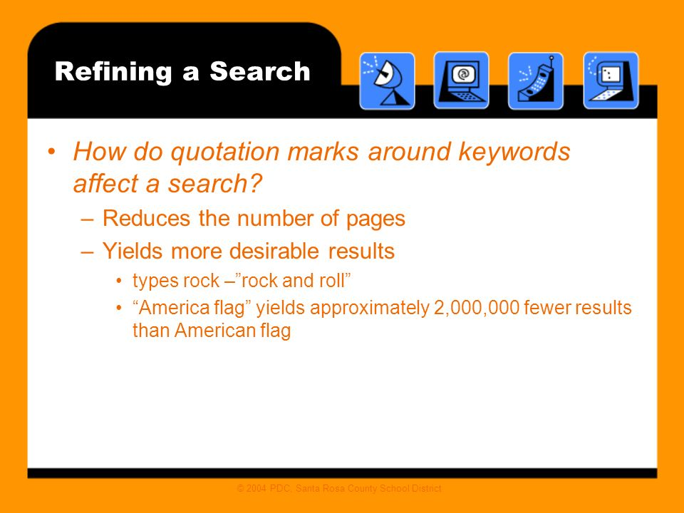 © 2004 PDC, Santa Rosa County School District Refining a Search How do quotation marks around keywords affect a search.