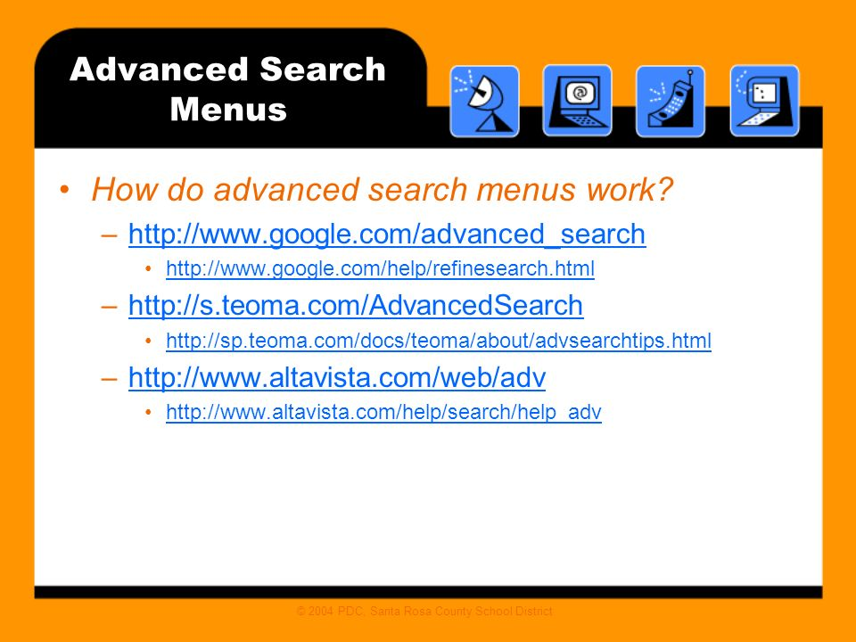 © 2004 PDC, Santa Rosa County School District Advanced Search Menus How do advanced search menus work.