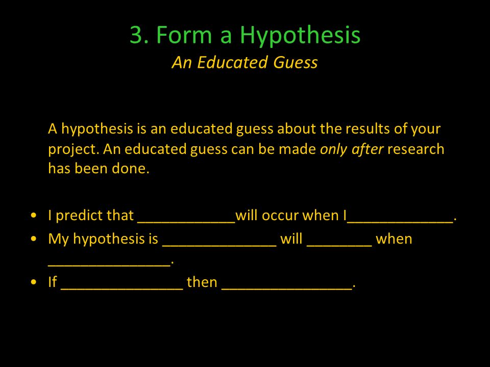 2. Gather Information Researching a topic An educated hypothesis cannot be made without some basic knowledge about the topic. First round of research